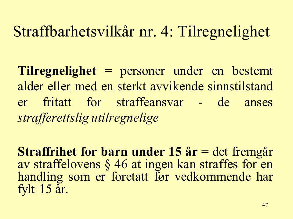 47 Straffbarhetsvilkår nr. 4: Tilregnelighet Tilregnelighet = personer under en bestemt alder eller med en sterkt avvikende sinnstilstand er fritatt f
