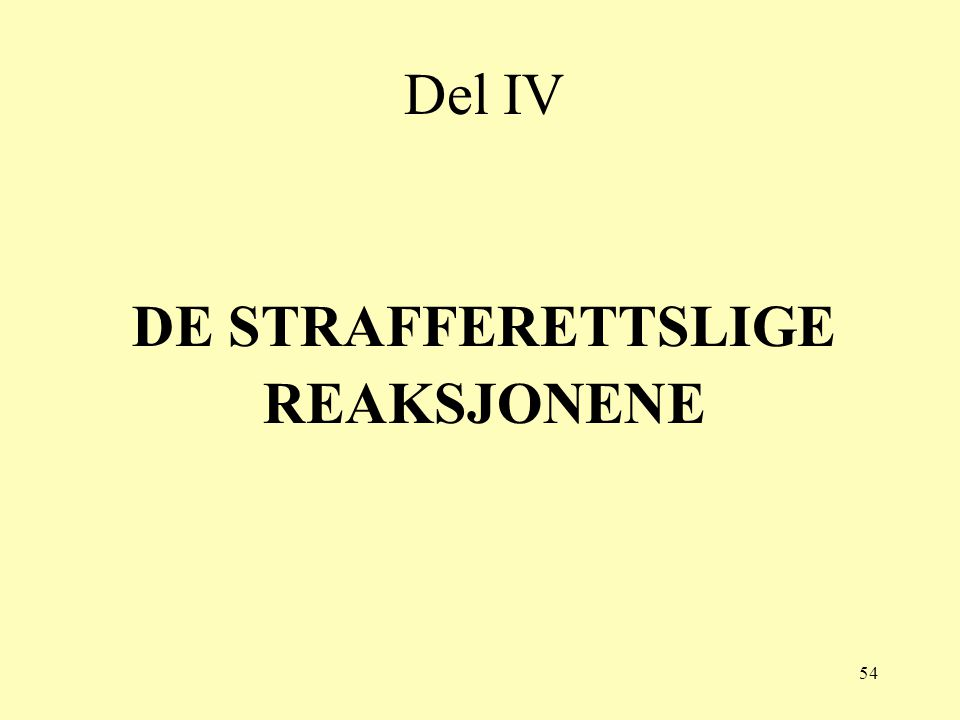 54 Del IV DE STRAFFERETTSLIGE REAKSJONENE