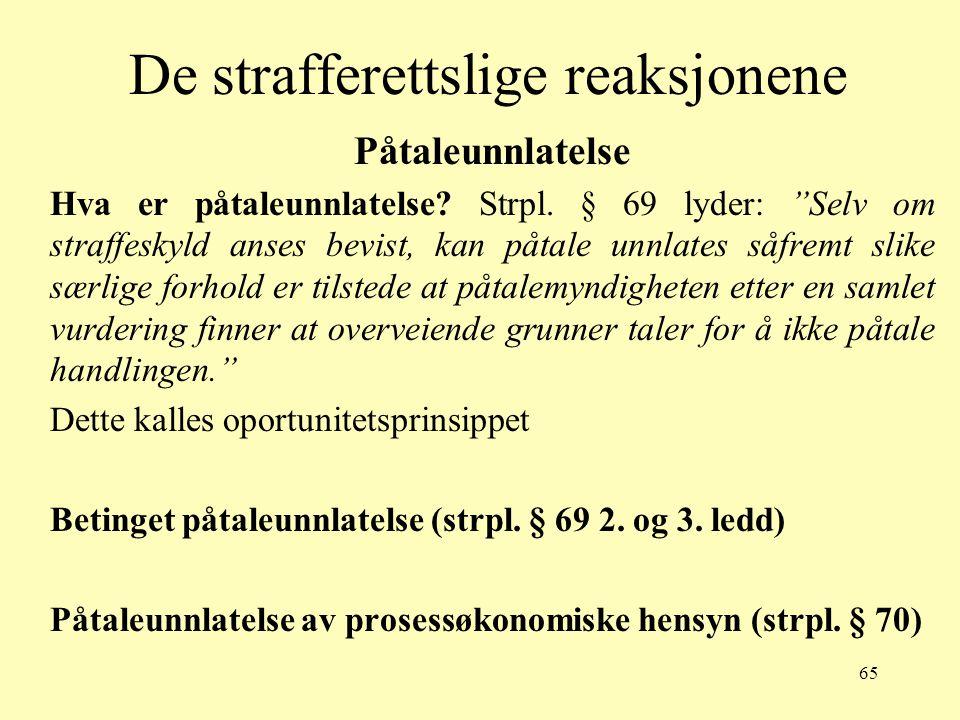"""65 De strafferettslige reaksjonene Påtaleunnlatelse Hva er påtaleunnlatelse? Strpl. § 69 lyder: """"Selv om straffeskyld anses bevist, kan påtale unnlate"""