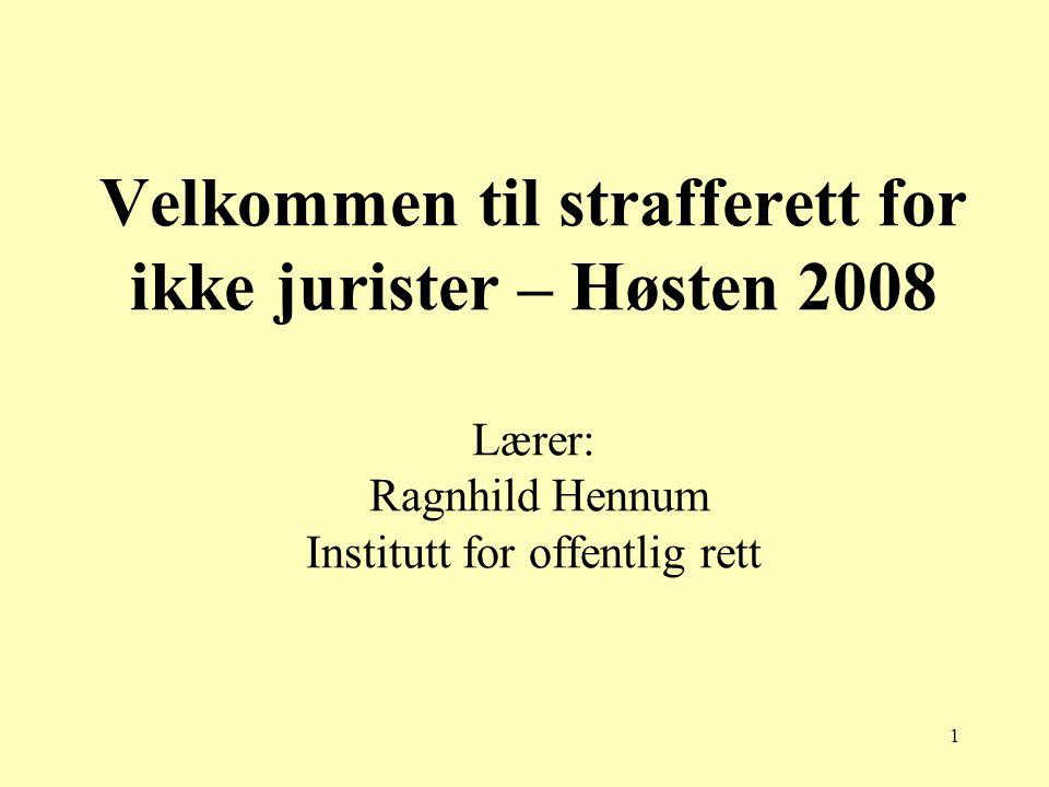 1 Velkommen til strafferett for ikke jurister – Høsten 2008 Lærer: Ragnhild Hennum Institutt for offentlig rett