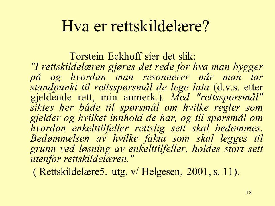 18 Hva er rettskildelære? Torstein Eckhoff sier det slik: