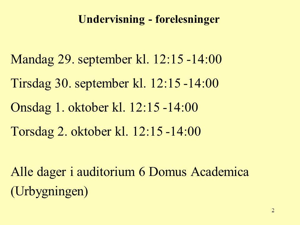 2 Undervisning - forelesninger Mandag 29. september kl. 12:15 -14:00 Tirsdag 30. september kl. 12:15 -14:00 Onsdag 1. oktober kl. 12:15 -14:00 Torsdag