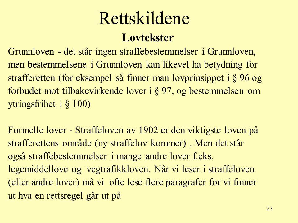 23 Rettskildene Lovtekster Grunnloven - det står ingen straffebestemmelser i Grunnloven, men bestemmelsene i Grunnloven kan likevel ha betydning for s