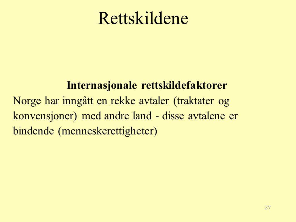 27 Rettskildene Internasjonale rettskildefaktorer Norge har inngått en rekke avtaler (traktater og konvensjoner) med andre land - disse avtalene er bi