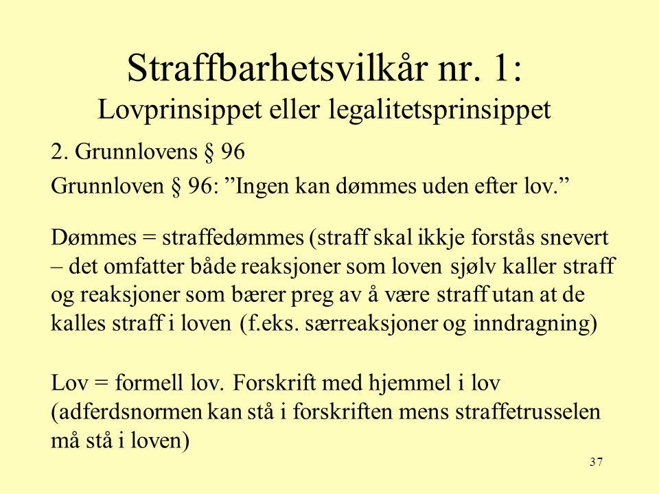 """37 Straffbarhetsvilkår nr. 1: Lovprinsippet eller legalitetsprinsippet 2. Grunnlovens § 96 Grunnloven § 96: """"Ingen kan dømmes uden efter lov."""" Dømmes"""