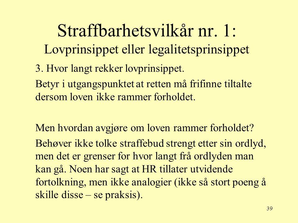 39 Straffbarhetsvilkår nr. 1: Lovprinsippet eller legalitetsprinsippet 3. Hvor langt rekker lovprinsippet. Betyr i utgangspunktet at retten må frifinn