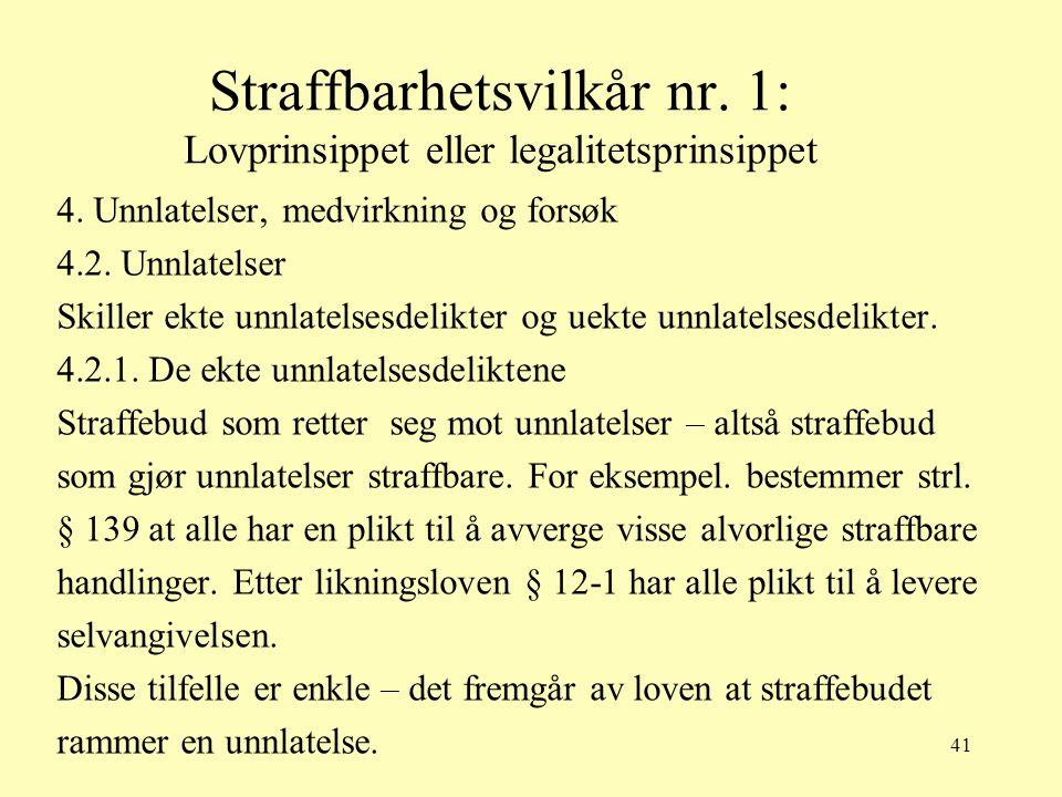 41 Straffbarhetsvilkår nr. 1: Lovprinsippet eller legalitetsprinsippet 4. Unnlatelser, medvirkning og forsøk 4.2. Unnlatelser Skiller ekte unnlatelses