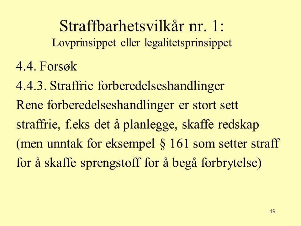 49 Straffbarhetsvilkår nr. 1: Lovprinsippet eller legalitetsprinsippet 4.4. Forsøk 4.4.3. Straffrie forberedelseshandlinger Rene forberedelseshandling