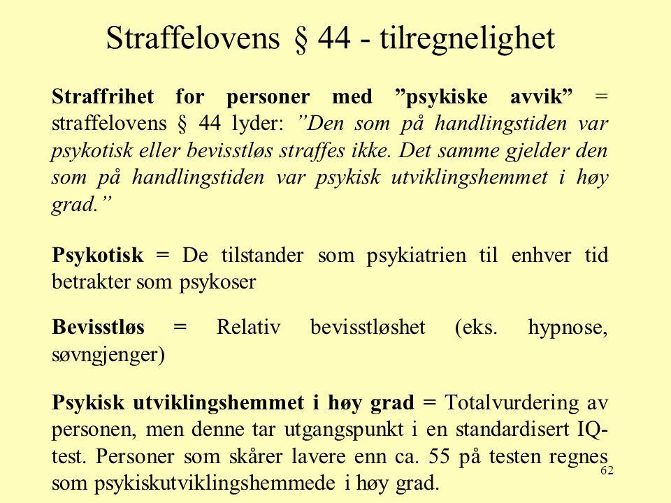 """62 Straffelovens § 44 - tilregnelighet Straffrihet for personer med """"psykiske avvik"""" = straffelovens § 44 lyder: """"Den som på handlingstiden var psykot"""