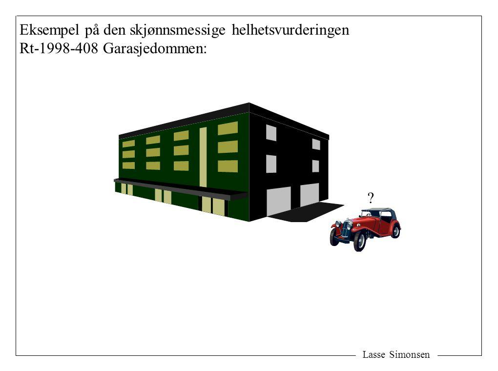 Lasse Simonsen Eksempel på den skjønnsmessige helhetsvurderingen Rt-1998-408 Garasjedommen: ?