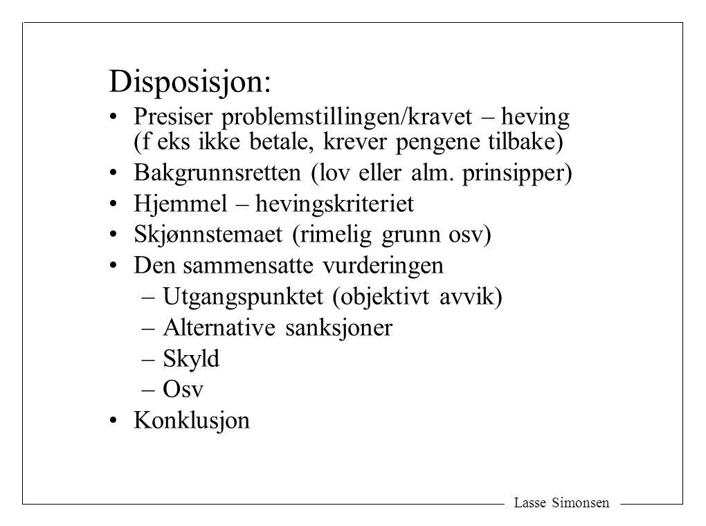 Disposisjon: Presiser problemstillingen/kravet – heving (f eks ikke betale, krever pengene tilbake) Bakgrunnsretten (lov eller alm.