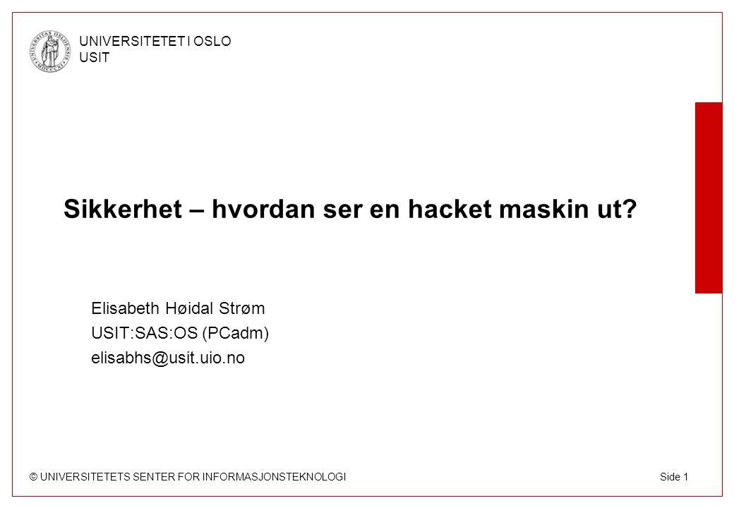 © UNIVERSITETETS SENTER FOR INFORMASJONSTEKNOLOGI UNIVERSITETET I OSLO USIT Side 1 Sikkerhet – hvordan ser en hacket maskin ut? Elisabeth Høidal Strøm