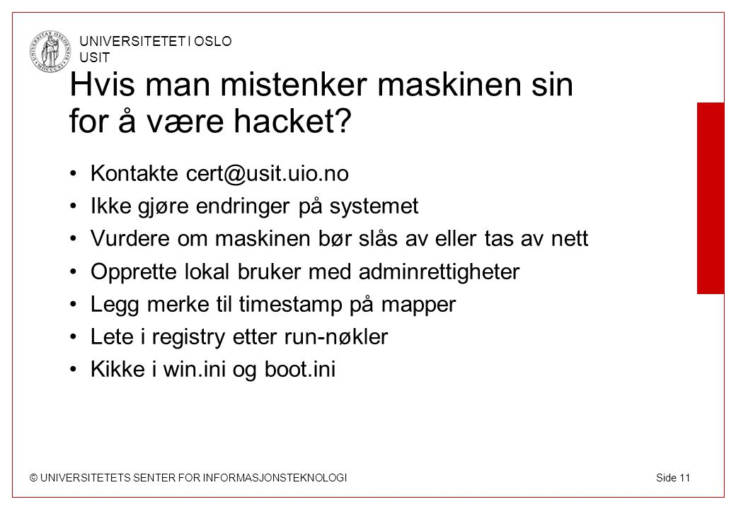 © UNIVERSITETETS SENTER FOR INFORMASJONSTEKNOLOGI UNIVERSITETET I OSLO USIT Side 11 Hvis man mistenker maskinen sin for å være hacket.