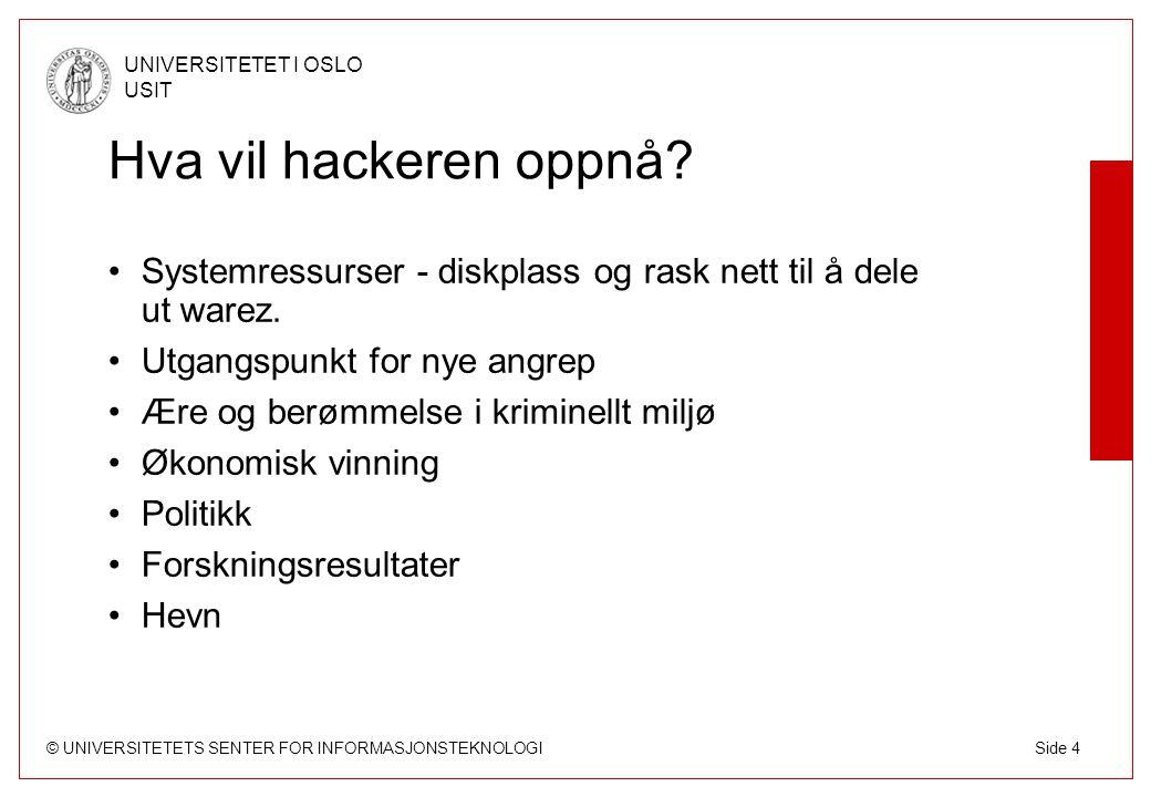 © UNIVERSITETETS SENTER FOR INFORMASJONSTEKNOLOGI UNIVERSITETET I OSLO USIT Side 4 Hva vil hackeren oppnå.