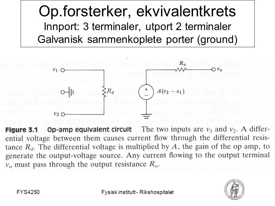 FYS4250Fysisk institutt - Rikshospitalet Op.forsterker, ekvivalentkrets Innport: 3 terminaler, utport 2 terminaler Galvanisk sammenkoplete porter (gro