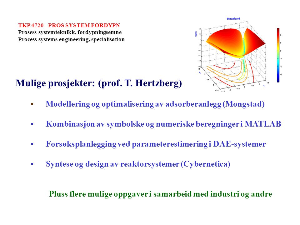 TKP 4720 PROS SYSTEM FORDYPN Prosess-systemteknikk, fordypningsemne Process systems engineering, specialisation Mulige prosjekter: (prof.