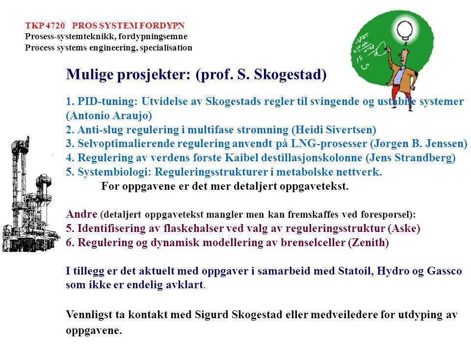TKP 4720 PROS SYSTEM FORDYPN Prosess-systemteknikk, fordypningsemne Process systems engineering, specialisation Mulige prosjekter: (prof. S. Skogestad