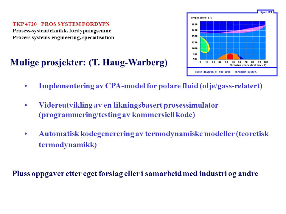 TKP 4720 PROS SYSTEM FORDYPN Prosess-systemteknikk, fordypningsemne Process systems engineering, specialisation Mulige prosjekter: (T. Haug-Warberg) I