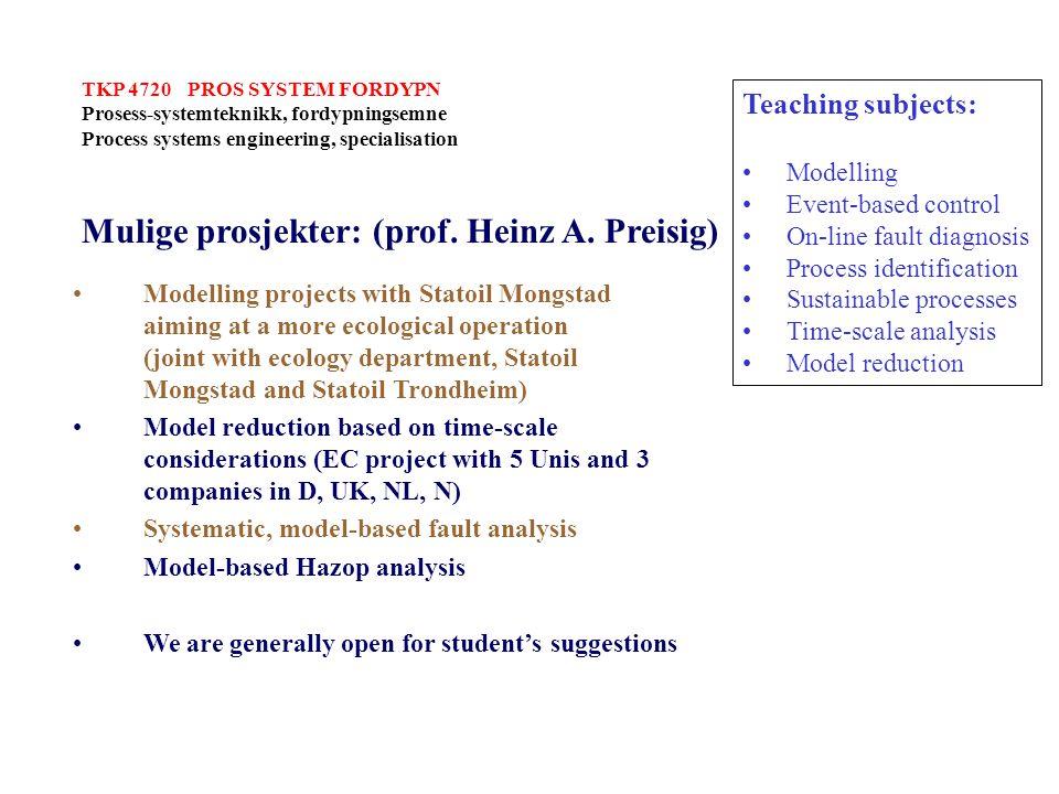 TKP 4720 PROS SYSTEM FORDYPN Prosess-systemteknikk, fordypningsemne Process systems engineering, specialisation Mulige prosjekter: (prof. Heinz A. Pre