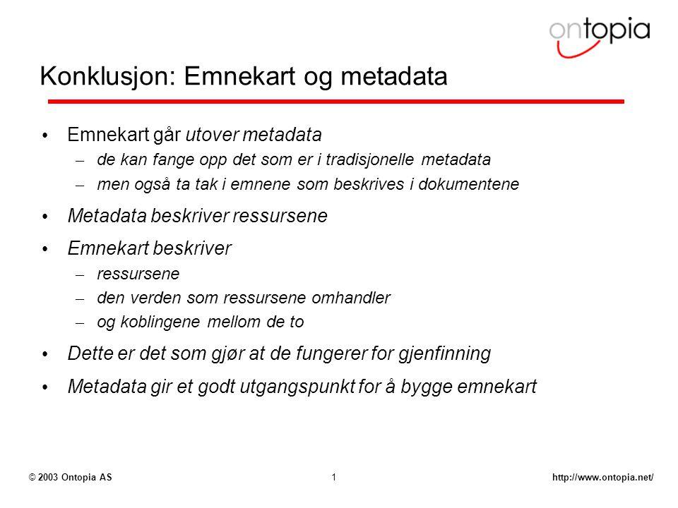 http://www.ontopia.net/© 2003 Ontopia AS1 Konklusjon: Emnekart og metadata Emnekart går utover metadata – de kan fange opp det som er i tradisjonelle
