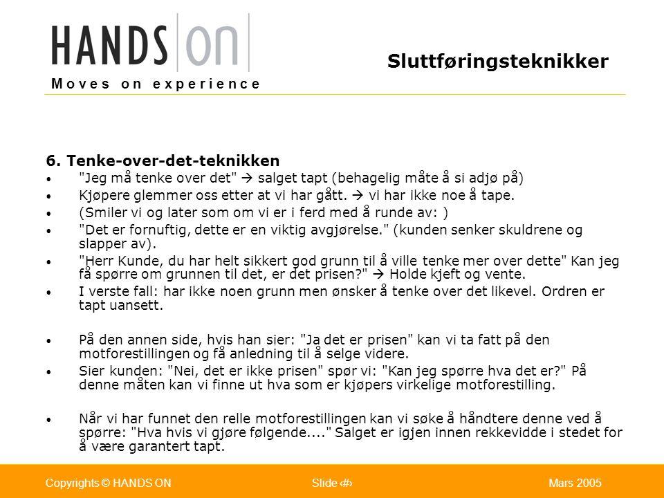 M o v e s o n e x p e r i e n c e Oslo 25.07.2001Copyrights © HANDS ONPage / Pages 21Mars 2005Copyrights © HANDS ONSlide 21 6.