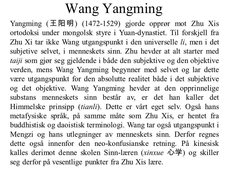 Wang Yangming Yangming ( 王阳明 ) (1472-1529) gjorde opprør mot Zhu Xis ortodoksi under mongolsk styre i Yuan-dynastiet.