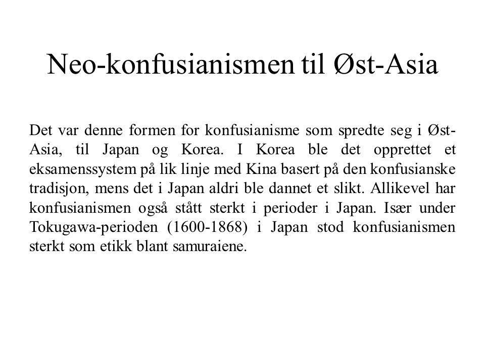 Neo-konfusianismen til Øst-Asia Det var denne formen for konfusianisme som spredte seg i Øst- Asia, til Japan og Korea.