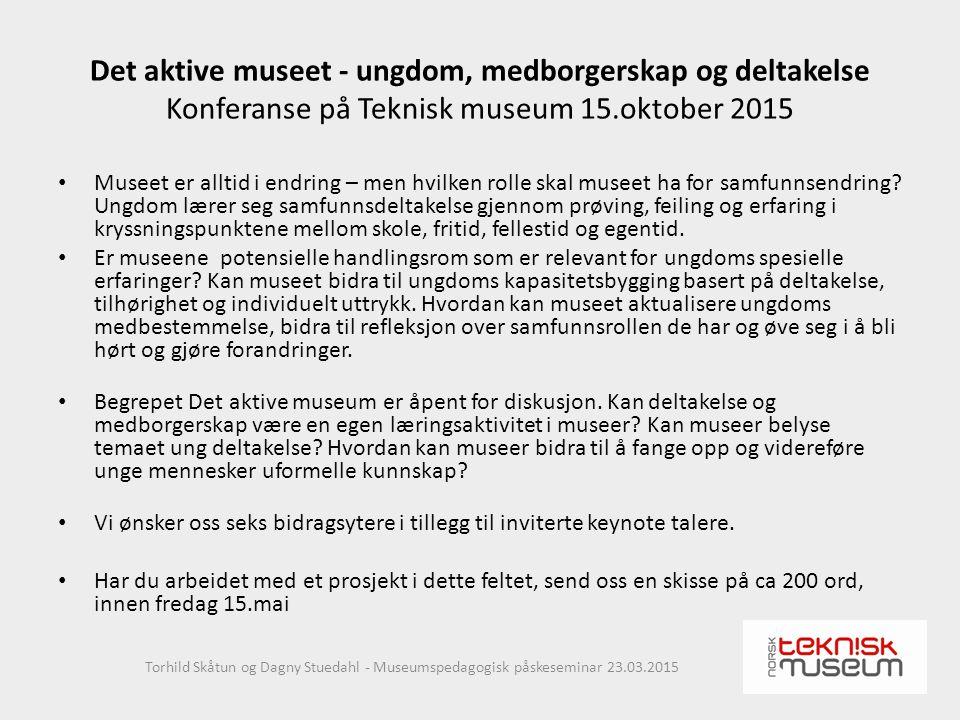 Det aktive museet - ungdom, medborgerskap og deltakelse Konferanse på Teknisk museum 15.oktober 2015 Museet er alltid i endring – men hvilken rolle skal museet ha for samfunnsendring.