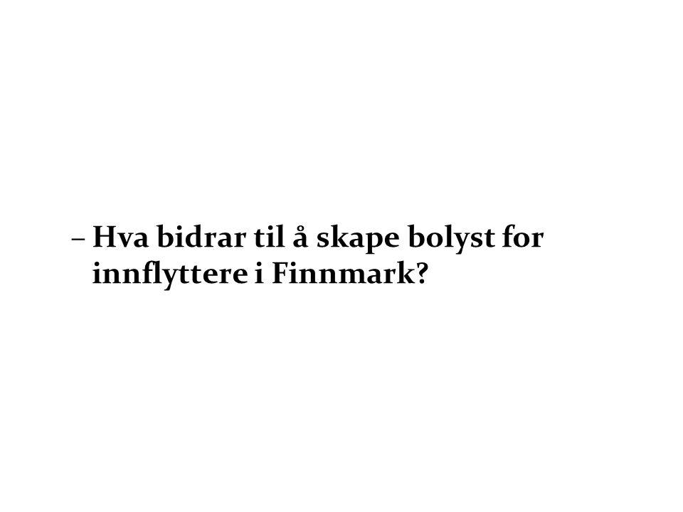 –Hva bidrar til å skape bolyst for innflyttere i Finnmark