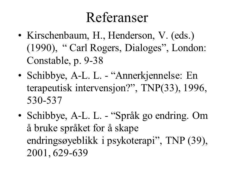 "Referanser Kirschenbaum, H., Henderson, V. (eds.) (1990), "" Carl Rogers, Dialoges"", London: Constable, p. 9-38 Schibbye, A-L. L. - ""Annerkjennelse: En"