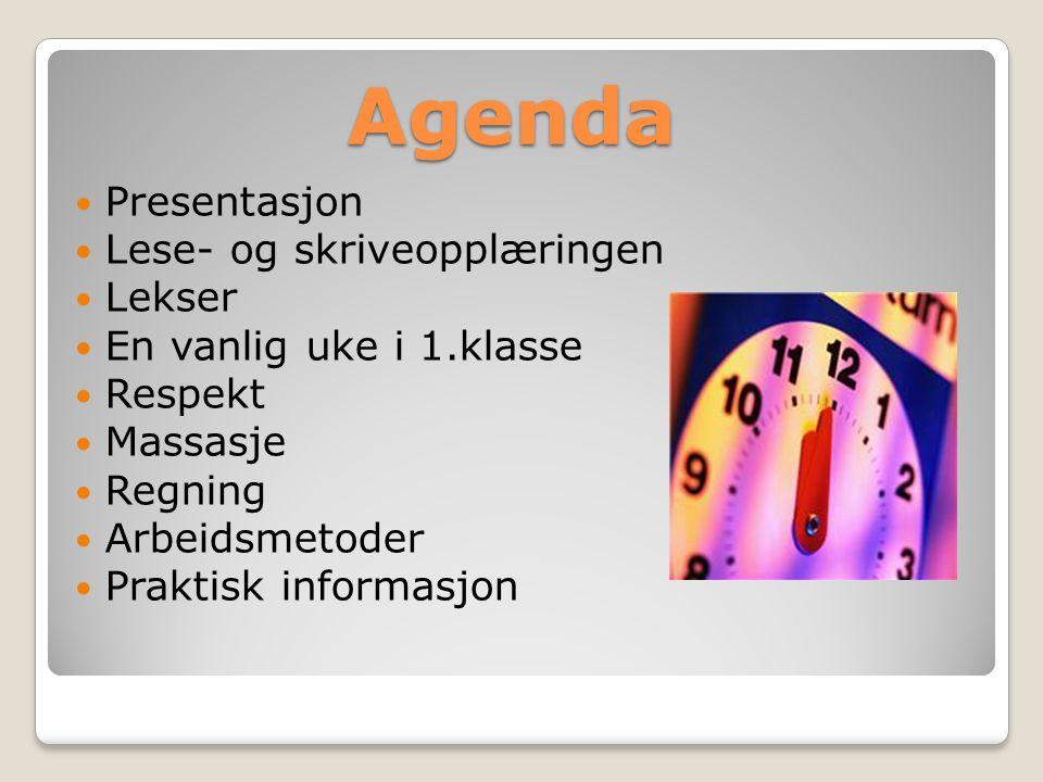 Agenda Presentasjon Lese- og skriveopplæringen Lekser En vanlig uke i 1.klasse Respekt Massasje Regning Arbeidsmetoder Praktisk informasjon