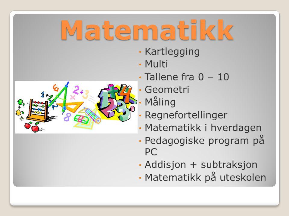 Matematikk Kartlegging Multi Tallene fra 0 – 10 Geometri Måling Regnefortellinger Matematikk i hverdagen Pedagogiske program på PC Addisjon + subtraksjon Matematikk på uteskolen