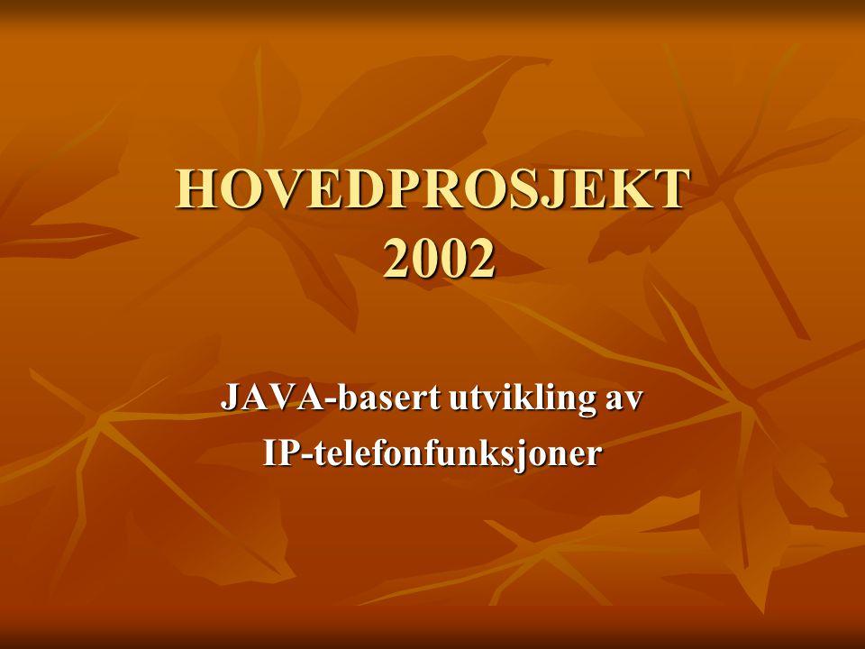 HOVEDPROSJEKT 2002 JAVA-basert utvikling av IP-telefonfunksjoner