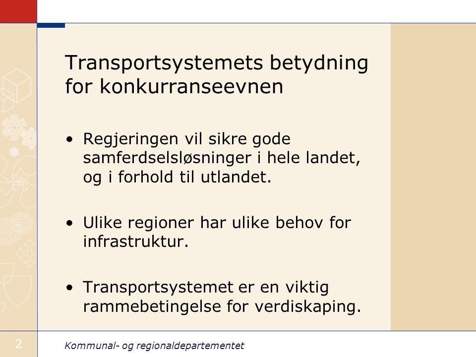 Kommunal- og regionaldepartementet 2 Transportsystemets betydning for konkurranseevnen Regjeringen vil sikre gode samferdselsløsninger i hele landet, og i forhold til utlandet.