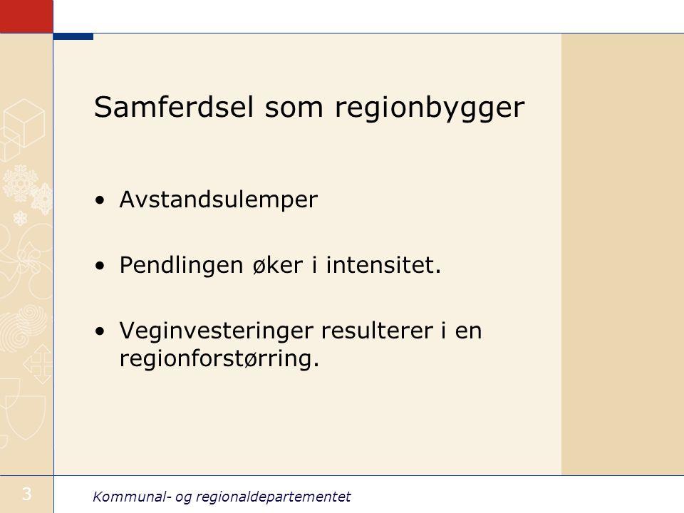 Kommunal- og regionaldepartementet 3 Samferdsel som regionbygger Avstandsulemper Pendlingen øker i intensitet.