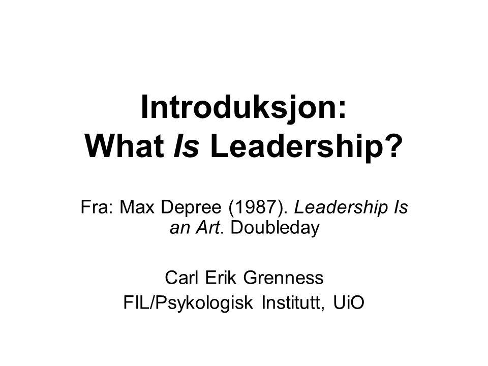 Introduksjon: What Is Leadership? Fra: Max Depree (1987). Leadership Is an Art. Doubleday Carl Erik Grenness FIL/Psykologisk Institutt, UiO