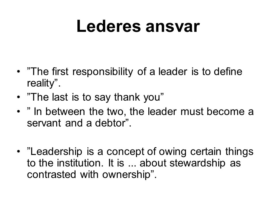 Lederes ansvar The first responsibility of a leader is to define reality .