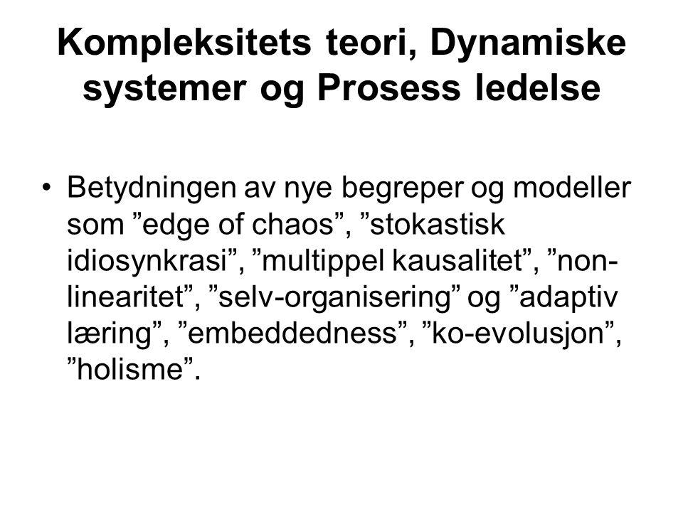 """Kompleksitets teori, Dynamiske systemer og Prosess ledelse Betydningen av nye begreper og modeller som """"edge of chaos"""", """"stokastisk idiosynkrasi"""", """"mu"""
