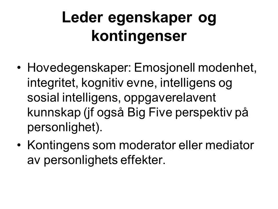 Leder egenskaper og kontingenser Hovedegenskaper: Emosjonell modenhet, integritet, kognitiv evne, intelligens og sosial intelligens, oppgaverelavent k