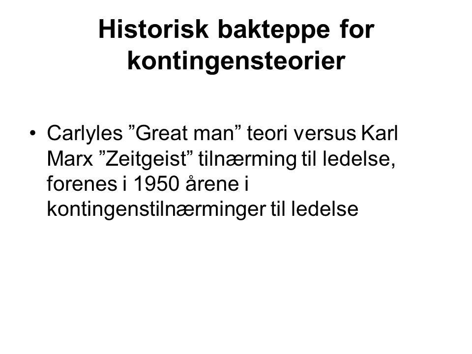"Historisk bakteppe for kontingensteorier Carlyles ""Great man"" teori versus Karl Marx ""Zeitgeist"" tilnærming til ledelse, forenes i 1950 årene i kontin"