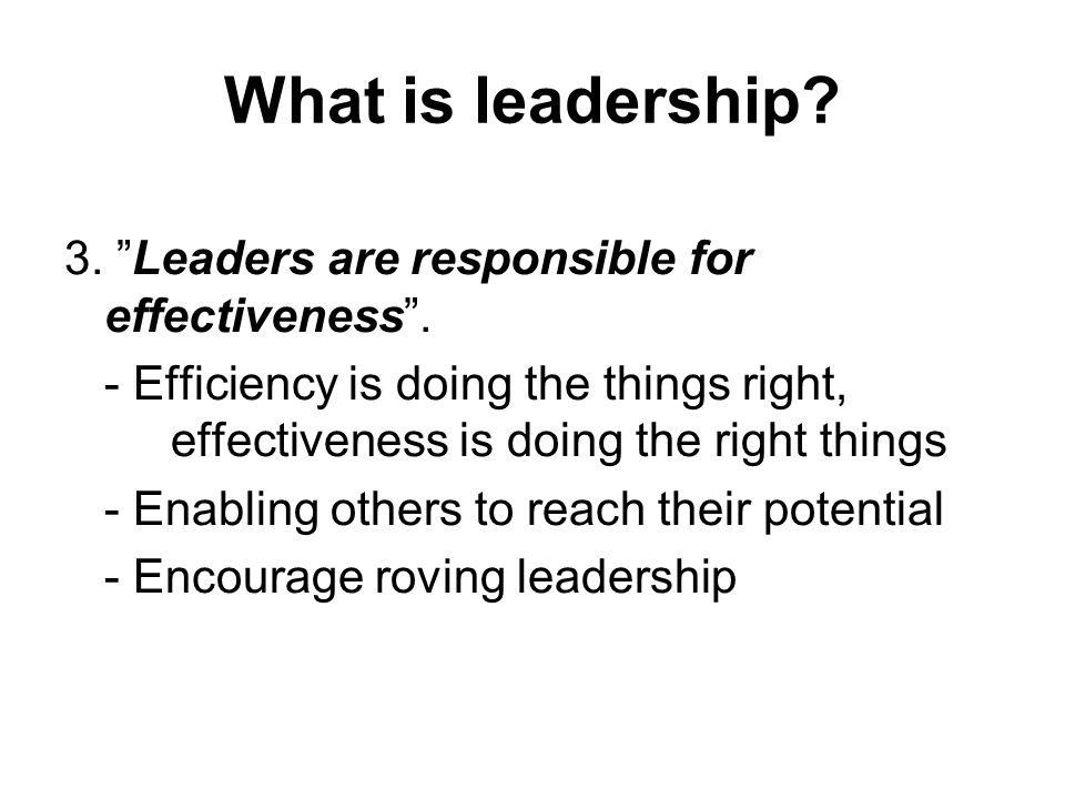 What is leadership.3. Leaders are responsible for effectiveness .