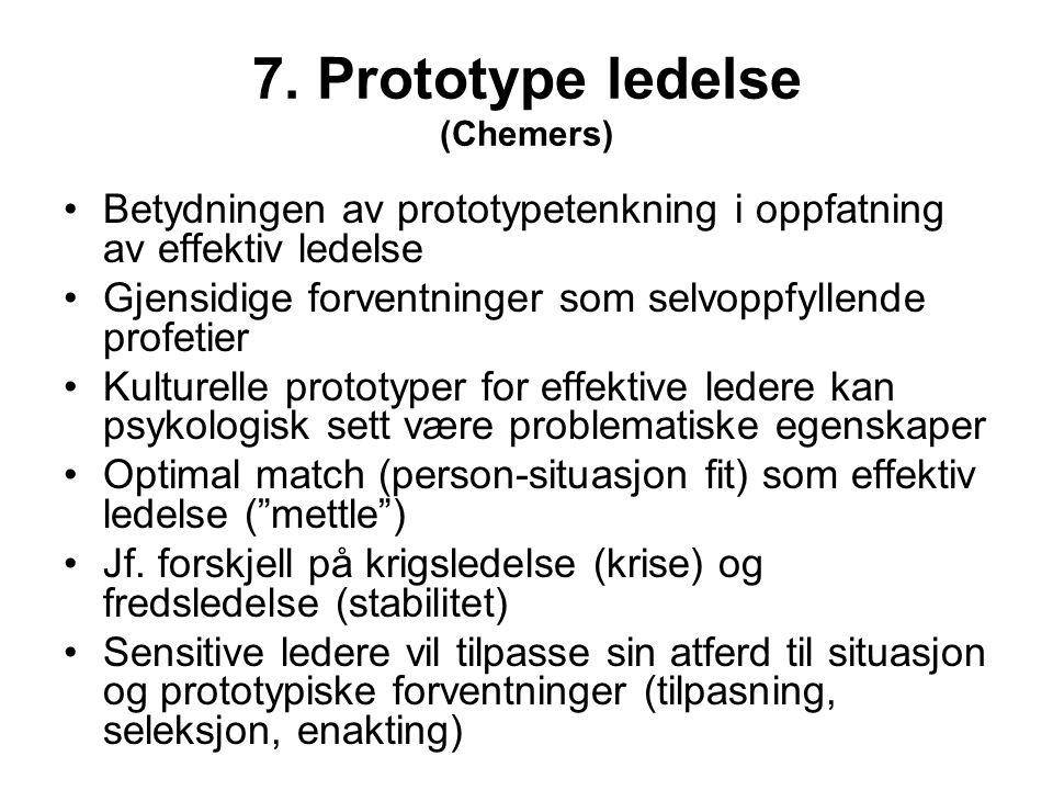 7. Prototype ledelse (Chemers) Betydningen av prototypetenkning i oppfatning av effektiv ledelse Gjensidige forventninger som selvoppfyllende profetie