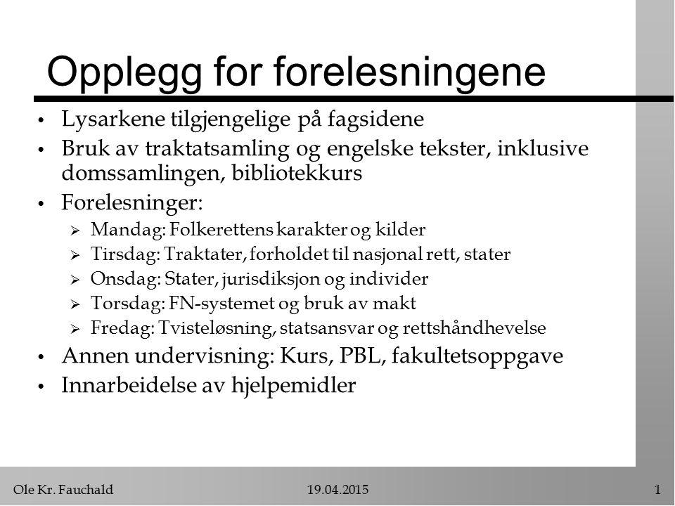 Ole Kr. Fauchald19.04.20151 Opplegg for forelesningene Lysarkene tilgjengelige på fagsidene Bruk av traktatsamling og engelske tekster, inklusive doms