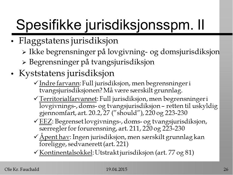 Ole Kr. Fauchald19.04.201526 Spesifikke jurisdiksjonsspm. II Flaggstatens jurisdiksjon  Ikke begrensninger på lovgivning- og domsjurisdiksjon  Begre