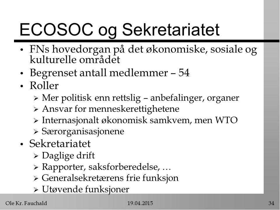 Ole Kr. Fauchald19.04.201534 ECOSOC og Sekretariatet FNs hovedorgan på det økonomiske, sosiale og kulturelle området Begrenset antall medlemmer – 54 R