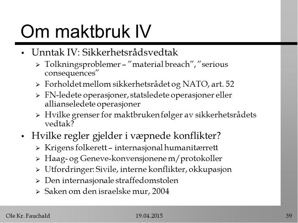 """Ole Kr. Fauchald19.04.201539 Om maktbruk IV Unntak IV: Sikkerhetsrådsvedtak  Tolkningsproblemer – """"material breach"""", """"serious consequences""""  Forhold"""