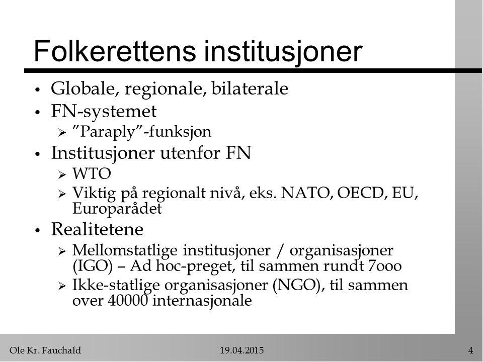 """Ole Kr. Fauchald19.04.20154 Folkerettens institusjoner Globale, regionale, bilaterale FN-systemet  """"Paraply""""-funksjon Institusjoner utenfor FN  WTO"""