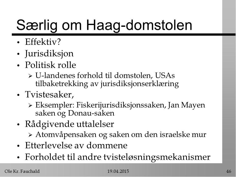 Ole Kr. Fauchald19.04.201546 Særlig om Haag-domstolen Effektiv? Jurisdiksjon Politisk rolle  U-landenes forhold til domstolen, USAs tilbaketrekking a