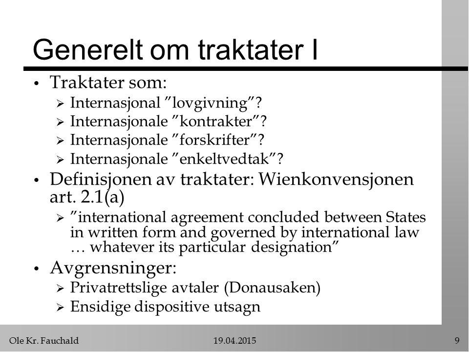 """Ole Kr. Fauchald19.04.20159 Generelt om traktater I Traktater som:  Internasjonal """"lovgivning""""?  Internasjonale """"kontrakter""""?  Internasjonale """"fors"""