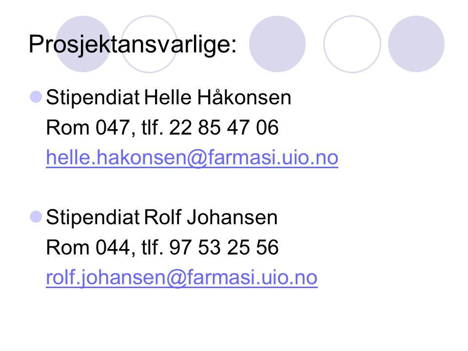 Prosjektansvarlige: Stipendiat Helle Håkonsen Rom 047, tlf. 22 85 47 06 helle.hakonsen@farmasi.uio.no Stipendiat Rolf Johansen Rom 044, tlf. 97 53 25